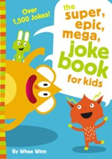 The Super Epic Mega Joke Book for Kids