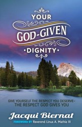 Your God-Given Dignity: Give Yourself the Respect You Deserve-the Respect God Gives You - eBook