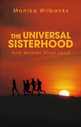 The Universal Sisterhood: And Women Shall Lead - eBook