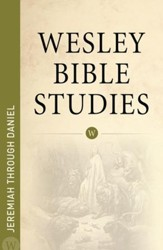 Wesley Bible Studies: Jeremiah through Daniel - eBook