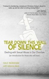 Tear Down This Wall of Silence: Dealing with Sexual Abuse in Our Churches (An Introduction for Those who will Hear) - eBook
