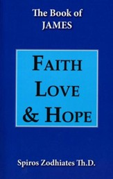 Faith, Love, Hope (Commentary on James)