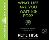 What Life Are You Waiting For? Push Play on the Adventure God Has for You Unabridged audiobook on CD