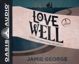 Love Well: Living Life Unrehearsed and Unstuck - unabridged audiobook on CD