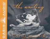 The Waiting: The True Story of a Lost Child, a Lifetime of Longing, and a Miracle for a Mother Who Never Gave Up - unabridged audiobook on CD