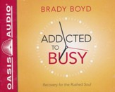 Addicted to Busy: Recovery for the Rushed Soul - unabridged audiobook on CD
