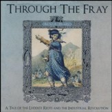 Through the Fray: A Tale of the Luddite Riots and the Industrial Revolution (MP3 CD-ROM)