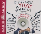 Rising Above a Toxic Workplace: Taking Care of Yourself in an Unhealthy Environment - unabridged audiobook on CD