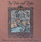By Pike and Dyke: William the Silent and the Rise of the Dutch Republic