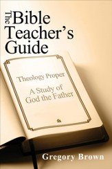The Bible Teacher's Guide: Theology Proper: A Study of God the Father - eBook