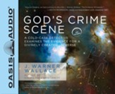 God's Crime Scene: A Cold-Case Detective Examines the Evidence for a Divinely Created Universe - unabridged audio book on CD