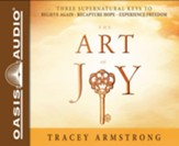 The Art of Joy: Three Supernatural Keys To: Believe Again, Recapture Hope, Experience Freedom - unabridged audiobook on CD