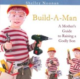 Build-A-Man A Mother's Guide to Raising a Godly Son CD