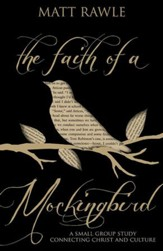 The Faith of a Mockingbird: A Small Group Study Connecting Christ and Culture - eBook