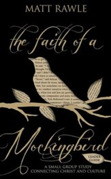 The Faith of a Mockingbird - Leader Guide: A Small Group Study Connecting Christ and Culture - eBook