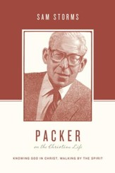 Packer on the Christian Life: Knowing God in Christ, Walking by the Spirit - eBook