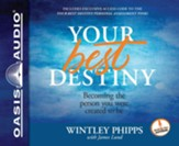 Your Best Destiny: A Powerful Prescription for Personal Transformation - unabridged audio book on CD