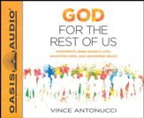 God for the Rest of Us: Experience Unbelievable Love, Unlimited Hope, and Uncommon Grace - unabridged audio book on CD