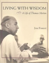 Living with Wisdom: A Life of Thomas Merton, Revised