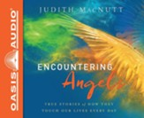 Encountering Angels: True Stories of How They Touch Our Lives Every Day - unabridged audio book on CD