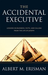 The Accidental Executive: Lessons on Business, Faith, and Calling from the Life of Joseph - eBook