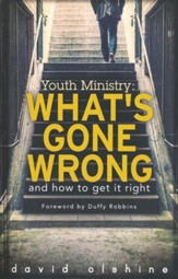 Youth Ministry: What's Gone Wrong and How to Get it Right