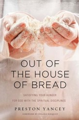 Out of the House of Bread: Satisfying Your Hunger for God with the Spiritual Disciplines - eBook
