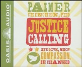 Justice Calling: Live, Love, Show Compassion, Be Changed - unabridged audio book on CD