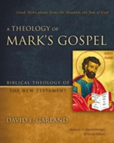 A Theology of Mark's Gospel: Good News about Jesus the Messiah, the Son of God - eBook