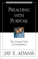 Preaching with Purpose: The Urgent Task of Homiletics - eBook