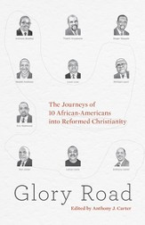 Glory Road: The Journeys of 10 African-Americans into Reformed Christianity - eBook