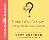 Things I Wish I'd Known Before We Became Parents - Unabridged edition