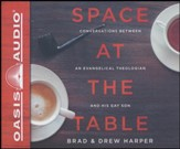Space at the Table: Conversations Between an Evangelical Theologian and His Gay Son - unabridged audio book on CD