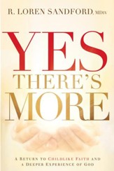 Yes, There's More: A Return to Childlike Faith and a Deeper Experience of God - eBook