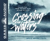Crossing the Waters: Following Jesus Through the Storms, the Fish, and the Seas - unabridged audio book on CD