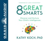 8 Great Smarts: Discover and Nurture Your Child's Intelligences - unabridged audio book on CD
