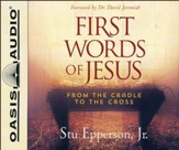 First Words of Jesus: From the Cradle to the Cross - unabridged audio book on CD