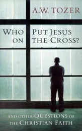 Who Put Jesus on the Cross?: And Other Questions of the Christian Faith / New edition - eBook
