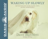 Waking Up Slowly: Spiritual Lessons From My Dog, My Kids, Critters, and Other Expected Places - unabridged audio book on CD
