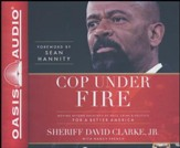 Cop Under Fire: Moving Beyond Hashtags of Race, Crime & Politics for a Better America - unabridged audio book on CD