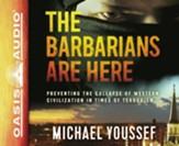 The Barbarians Are Here: Preventing the Collapse of Western Civilization in Times of Terrorism - unabridged audio book on CD