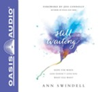 Still Waiting: Hope for When God Doesn't Give You What You Want - unabridged audio book on CD