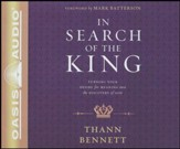 In Search of the King: Turning Your Desire for Meaning Into the Discovery of God - unabridged audio book on CD