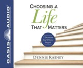 Choosing a Life That Matters: 7 Decisions You'll Never Regret - unabridged audio book on CD