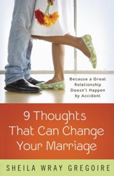 Nine Thoughts That Can Change Your Marriage: Because a Great Relationship Doesn't Happen by Accident - eBook