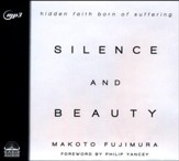 Silence and Beauty: Hidden Faith Born of Suffering - unabridged audio book on MP3-CD