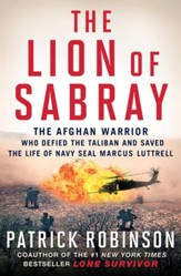 The Lion of Sabray: The Afghani Warrior Who Defied the Taliban and Saved the Life of Navy SEAL Marcus Luttrell - eBook