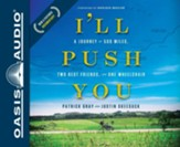 I'll Push You: A Journey of 500 Miles, Two Best Friends, and One Wheelchair - unabridged audio book on CD