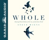 Whole: Restoring What is Broken in Me, You, and the Entire World Unabridged Audiobook on CD