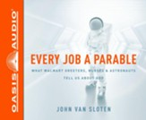 Every Job a Parable: What Walmart Greeters, Nurses, and Astronauts Tell Us About God Unabridged Audiobook on CD